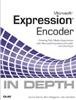 Microsoft Expression Encoder In Depth: Creating Rich Media Experiences with Microsoft Expression Encoder and Silverlight